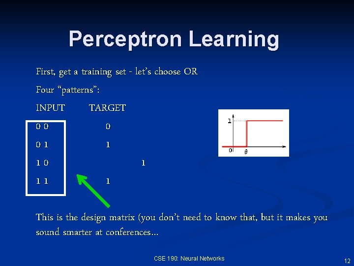 """Perceptron Learning First, get a training set - let's choose OR Four """"patterns"""": INPUT"""