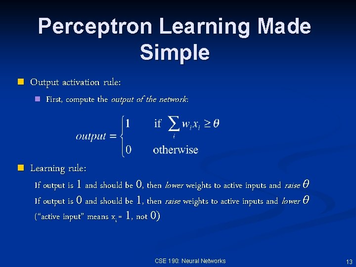 Perceptron Learning Made Simple n Output activation rule: n n First, compute the output