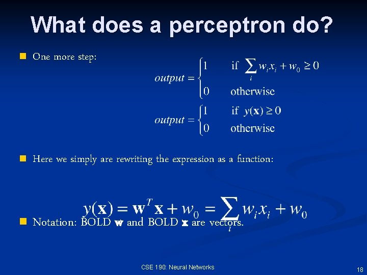 What does a perceptron do? n One more step: n Here we simply are