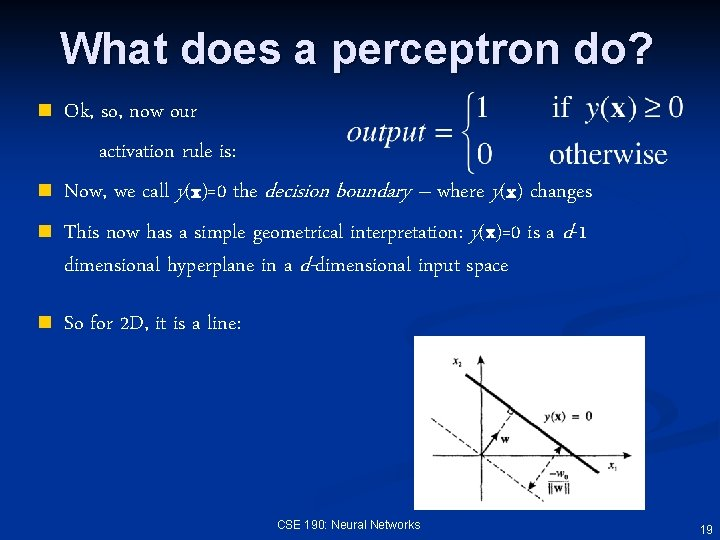 What does a perceptron do? n n Ok, so, now our activation rule is: