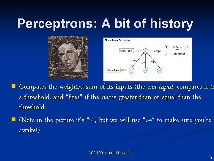 Perceptrons: A bit of history Computes the weighted sum of its inputs (the net