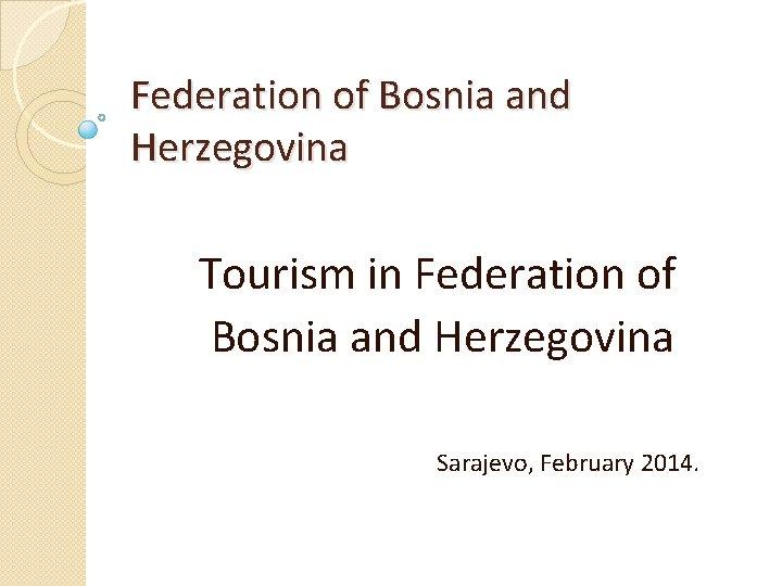 Federation of Bosnia and Herzegovina Tourism in Federation of Bosnia and Herzegovina Sarajevo, February