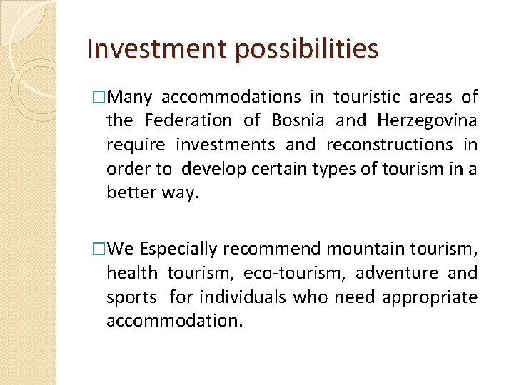 Investment possibilities �Many accommodations in touristic areas of the Federation of Bosnia and Herzegovina