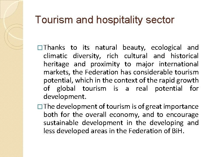 Tourism and hospitality sector � Thanks to its natural beauty, ecological and climatic diversity,