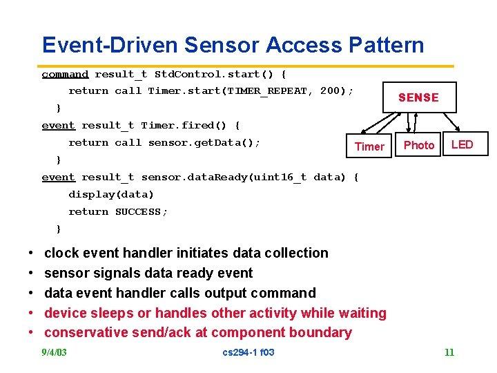 Event-Driven Sensor Access Pattern command result_t Std. Control. start() { return call Timer. start(TIMER_REPEAT,