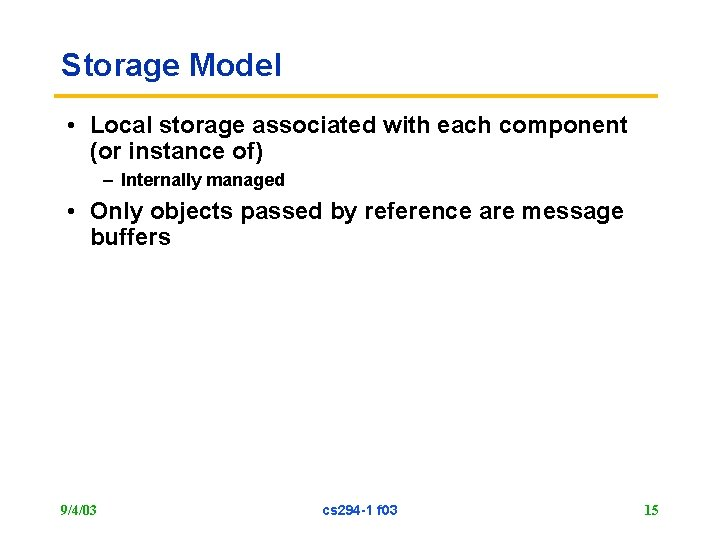 Storage Model • Local storage associated with each component (or instance of) – Internally