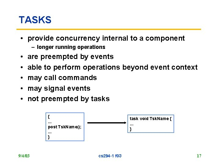 TASKS • provide concurrency internal to a component – longer running operations • •