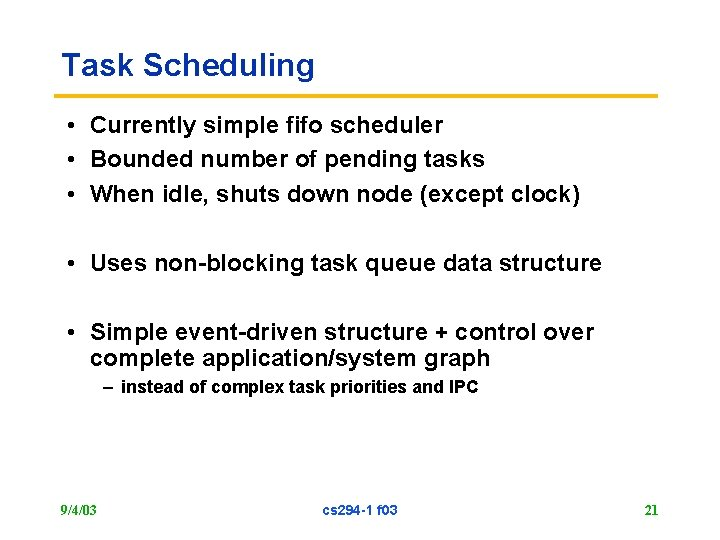 Task Scheduling • Currently simple fifo scheduler • Bounded number of pending tasks •