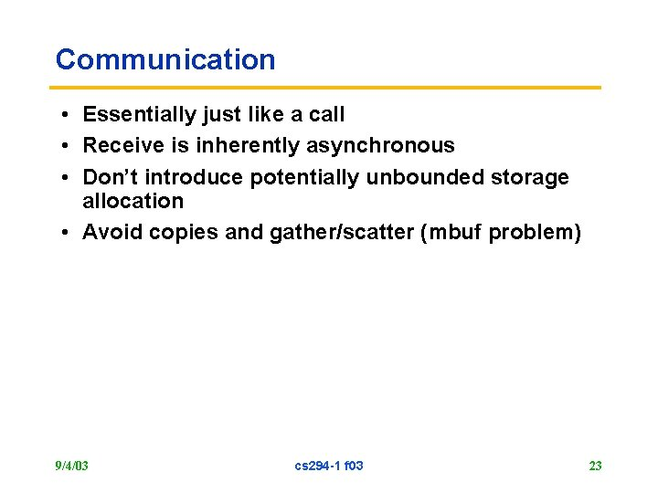 Communication • Essentially just like a call • Receive is inherently asynchronous • Don't