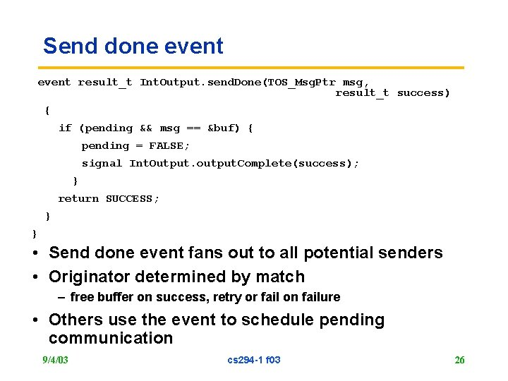 Send done event result_t Int. Output. send. Done(TOS_Msg. Ptr msg, result_t success) { if