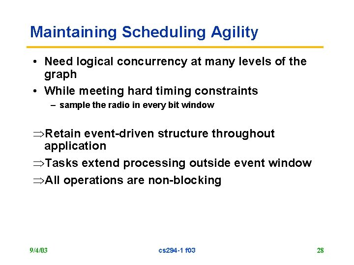 Maintaining Scheduling Agility • Need logical concurrency at many levels of the graph •