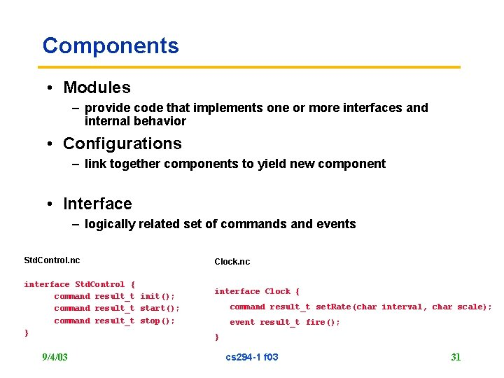 Components • Modules – provide code that implements one or more interfaces and internal