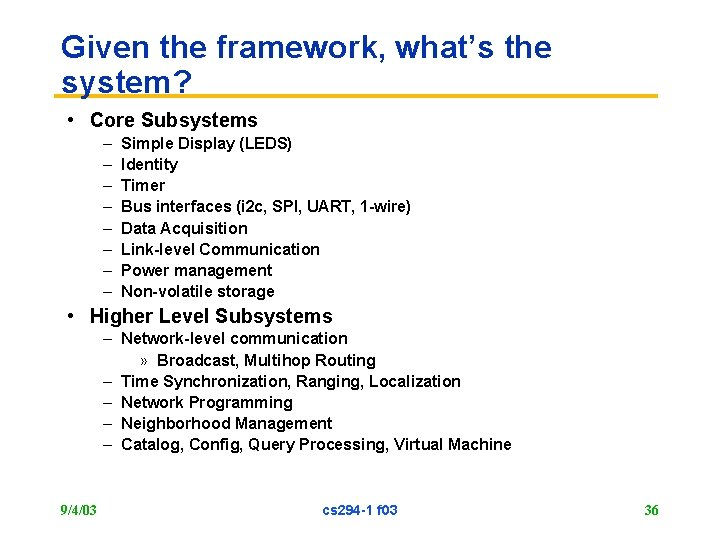 Given the framework, what's the system? • Core Subsystems – – – – Simple