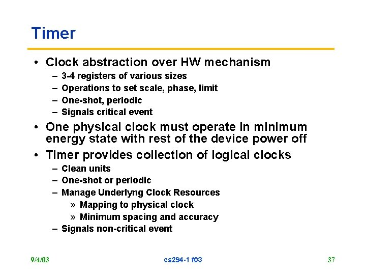 Timer • Clock abstraction over HW mechanism – – 3 -4 registers of various