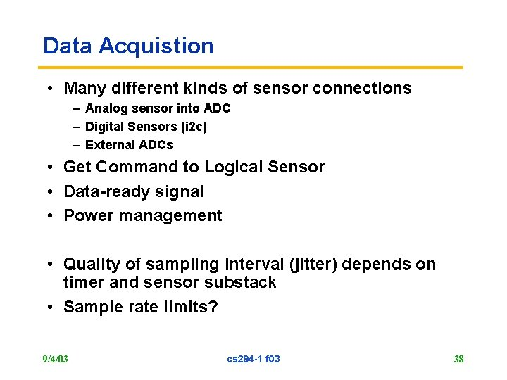 Data Acquistion • Many different kinds of sensor connections – Analog sensor into ADC