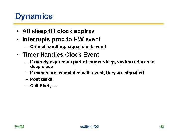 Dynamics • All sleep till clock expires • Interrupts proc to HW event –