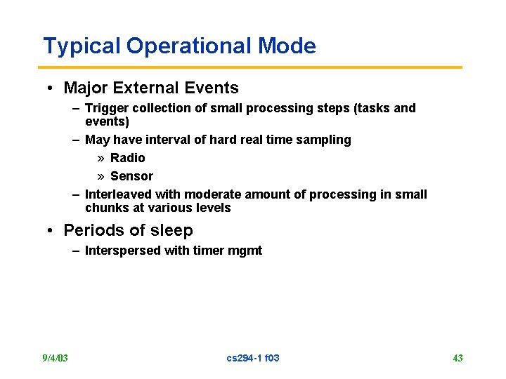 Typical Operational Mode • Major External Events – Trigger collection of small processing steps