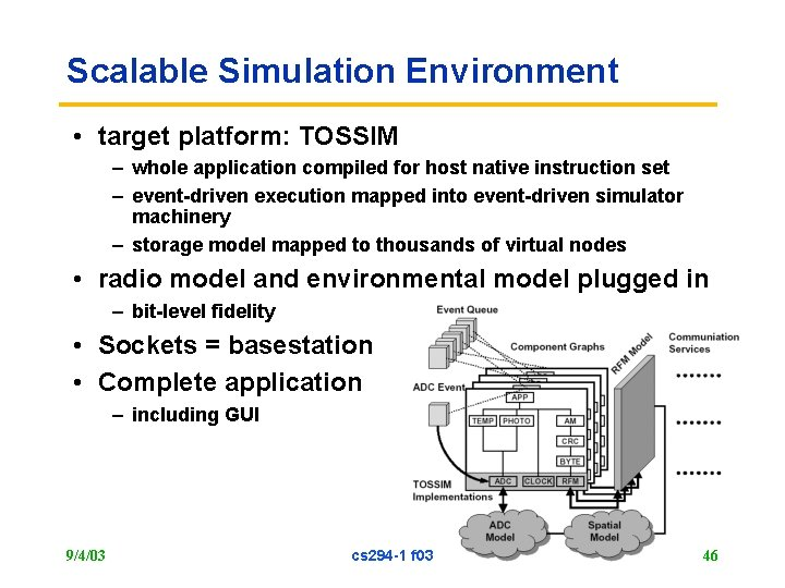 Scalable Simulation Environment • target platform: TOSSIM – whole application compiled for host native