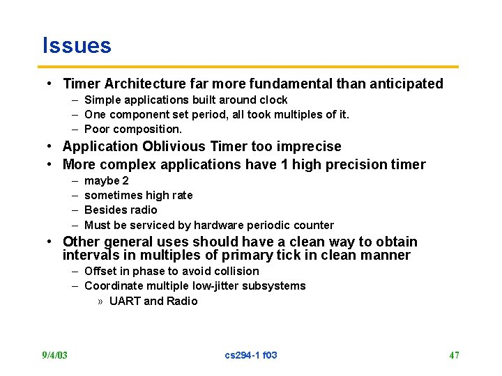 Issues • Timer Architecture far more fundamental than anticipated – Simple applications built around