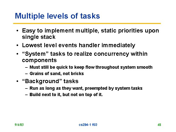 Multiple levels of tasks • Easy to implement multiple, static priorities upon single stack