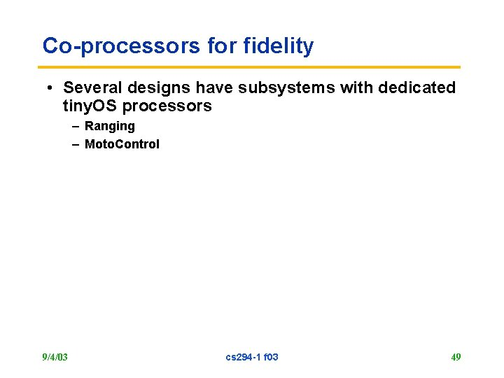 Co-processors for fidelity • Several designs have subsystems with dedicated tiny. OS processors –