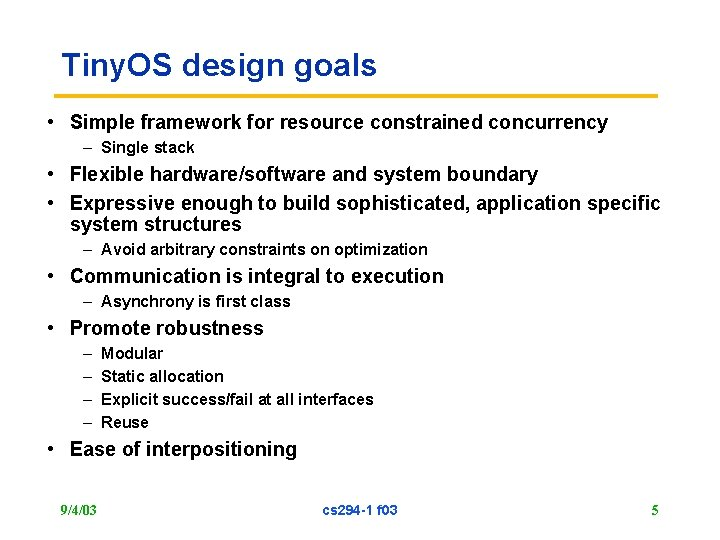Tiny. OS design goals • Simple framework for resource constrained concurrency – Single stack