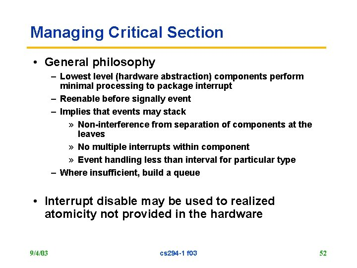 Managing Critical Section • General philosophy – Lowest level (hardware abstraction) components perform minimal