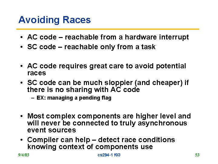 Avoiding Races • AC code – reachable from a hardware interrupt • SC code