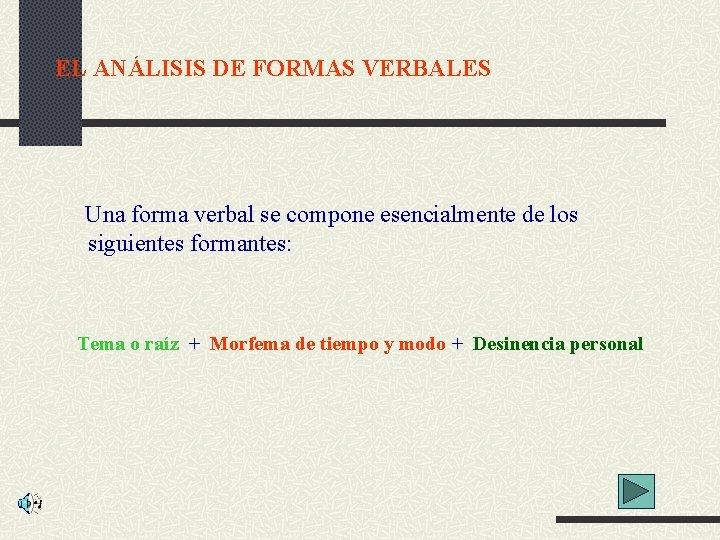 EL ANÁLISIS DE FORMAS VERBALES Una forma verbal se compone esencialmente de los siguientes
