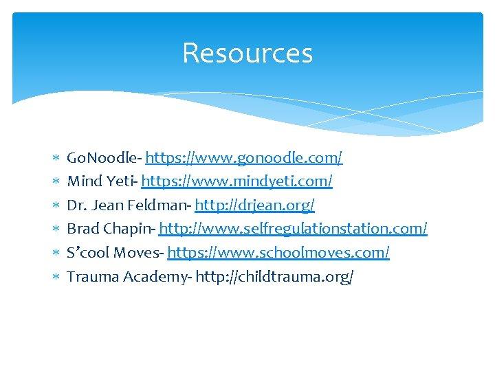 Resources Go. Noodle- https: //www. gonoodle. com/ Mind Yeti- https: //www. mindyeti. com/ Dr.