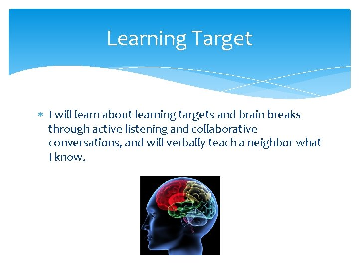 Learning Target I will learn about learning targets and brain breaks through active listening