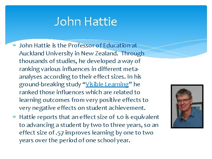 John Hattie is the Professor of Education at Auckland University in New Zealand. Through