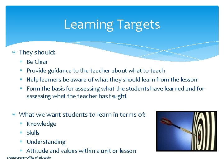 Learning Targets They should: Be Clear Provide guidance to the teacher about what to
