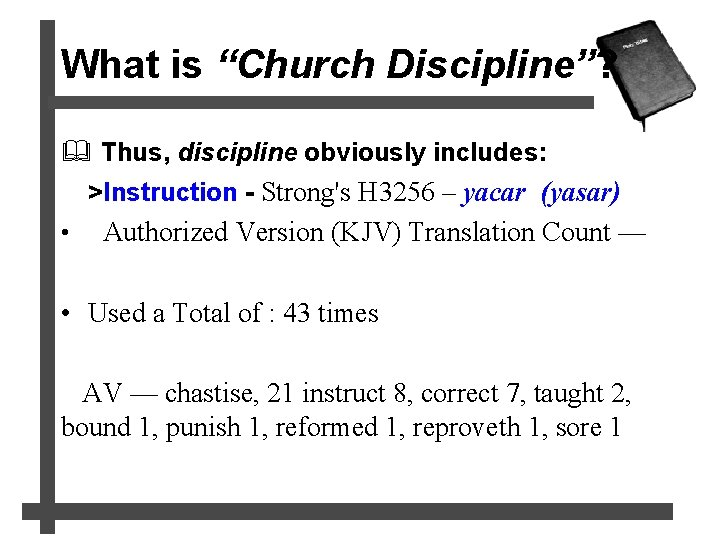 """What is """"Church Discipline""""? & Thus, discipline obviously includes: >Instruction - Strong's H 3256"""