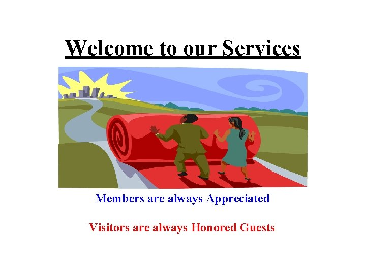 Welcome to our Services Members are always Appreciated Visitors are always Honored Guests