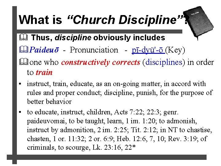 """What is """"Church Discipline""""? & Thus, discipline obviously includes &Paideuō - Pronunciation - pī-dyü'-ō"""