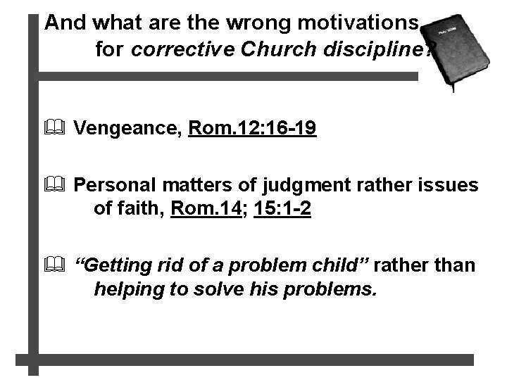 And what are the wrong motivations for corrective Church discipline? & Vengeance, Rom. 12: