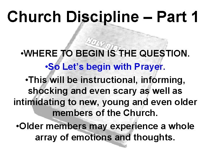 Church Discipline – Part 1 • WHERE TO BEGIN IS THE QUESTION. • So