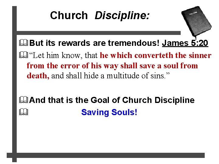 """Church Discipline: &But its rewards are tremendous! James 5: 20 &""""Let him know, that"""