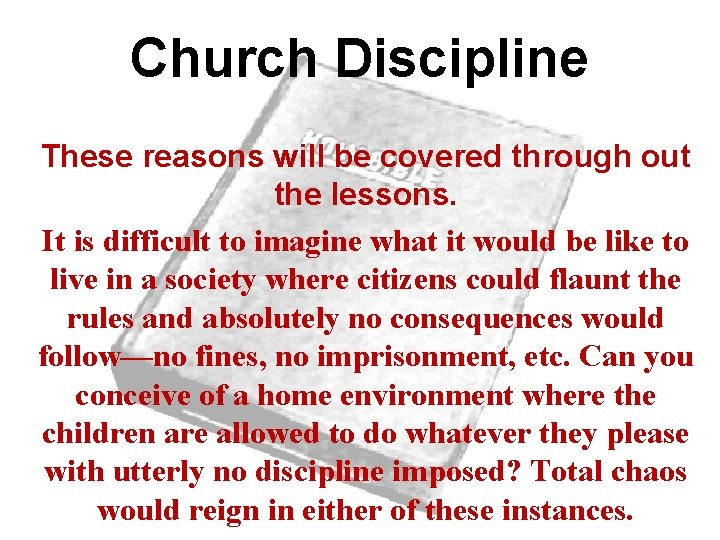 Church Discipline These reasons will be covered through out the lessons. It is difficult