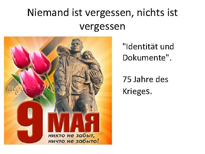 """Niemand ist vergessen, nichts ist vergessen """"Identität und Dokumente"""". 75 Jahre des Krieges."""
