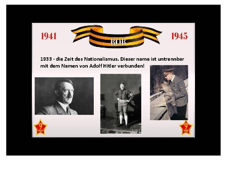 1933 - die Zeit des Nationalismus. Dieser name ist untrennbar mit dem Namen von