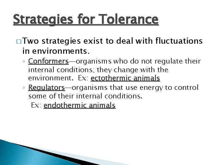 Strategies for Tolerance � Two strategies exist to deal with fluctuations in environments. ◦