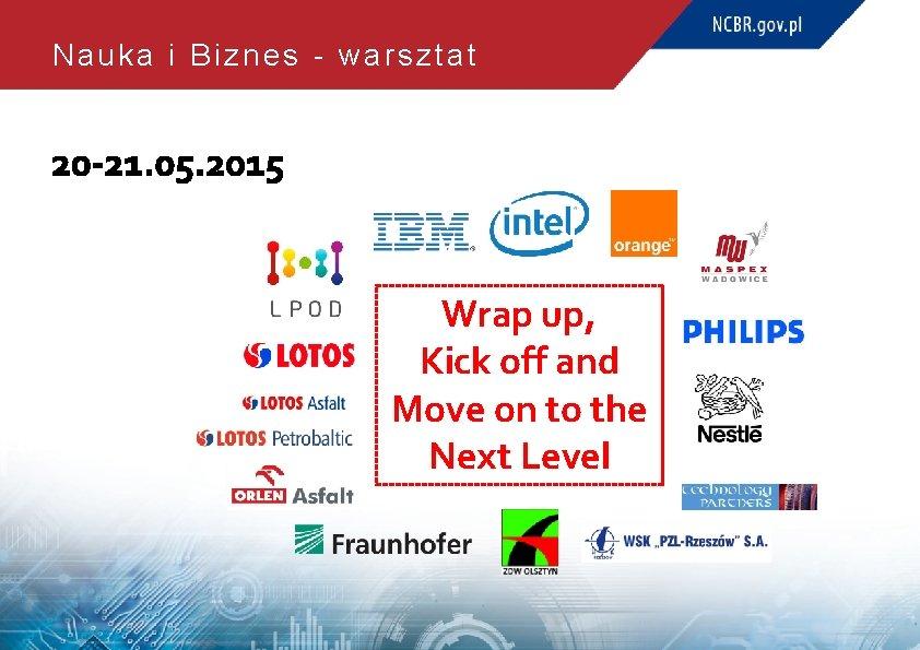 Nauka i Biznes - warsztat 20 -21. 05. 2015 Wrap up, Kick off and