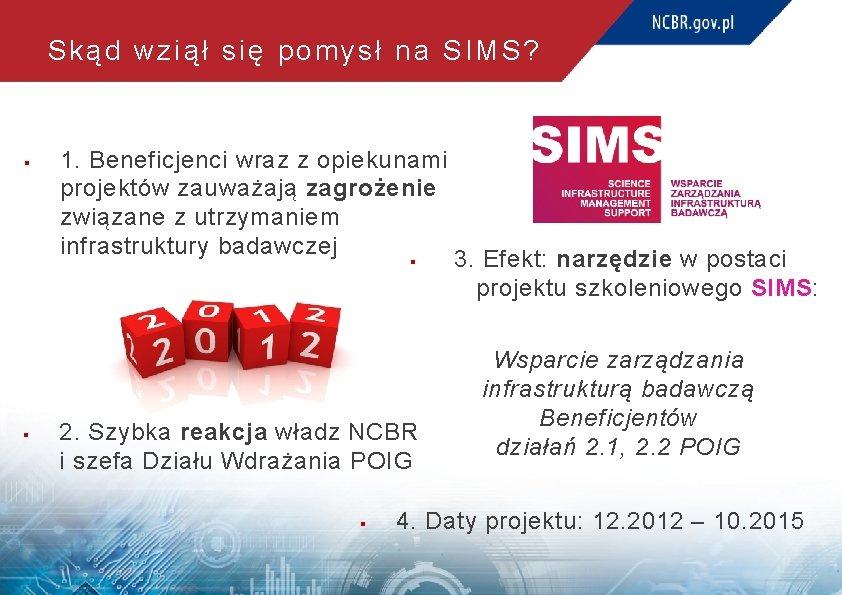 Skąd wziął się pomysł na SIMS? § 1. Beneficjenci wraz z opiekunami projektów zauważają
