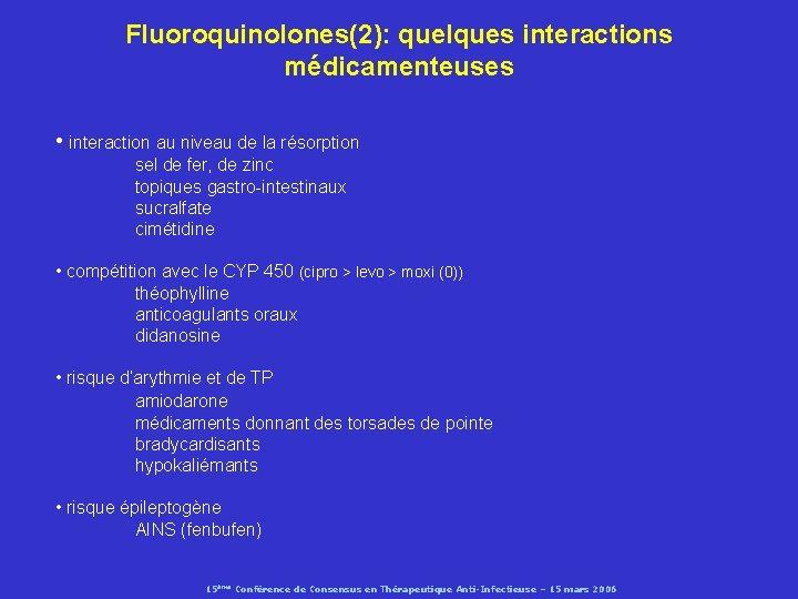 Fluoroquinolones(2): quelques interactions médicamenteuses • interaction au niveau de la résorption sel de fer,