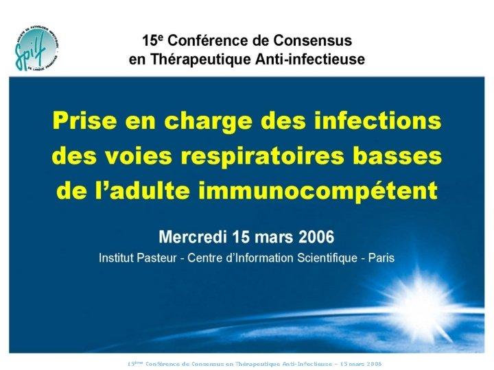 15ème Conférence de Consensus en Thérapeutique Anti-Infectieuse – 15 mars 2006