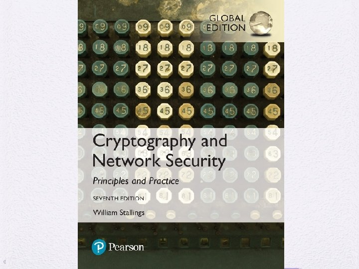 Cryptography and Network Security Seventh Edition, Global Edition by William Stallings © 2017 Pearson