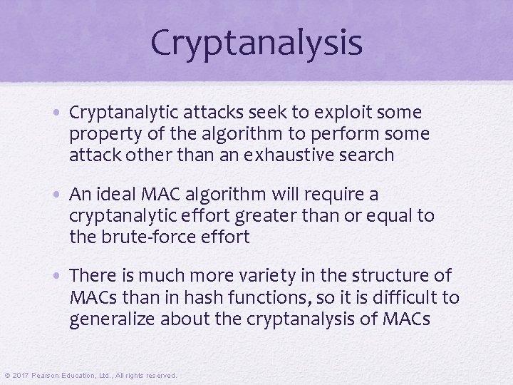 Cryptanalysis • Cryptanalytic attacks seek to exploit some property of the algorithm to perform