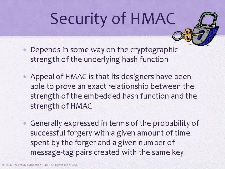 Security of HMAC • Depends in some way on the cryptographic strength of the